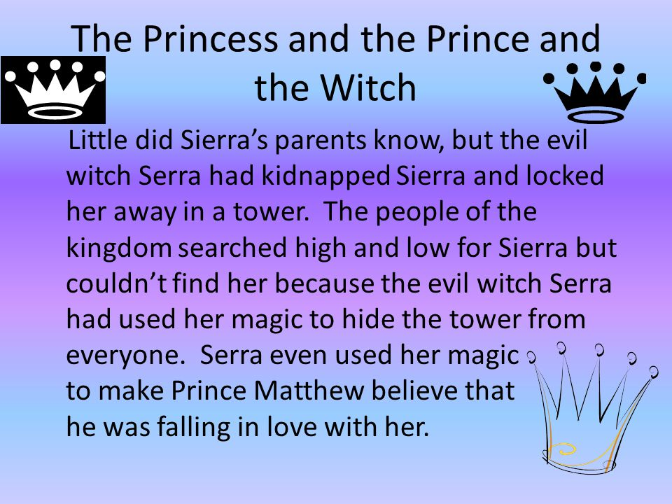 The Princess and the Prince and the Witch Seeing the handsome prince, Sierra fell in love and so did the evil witch.