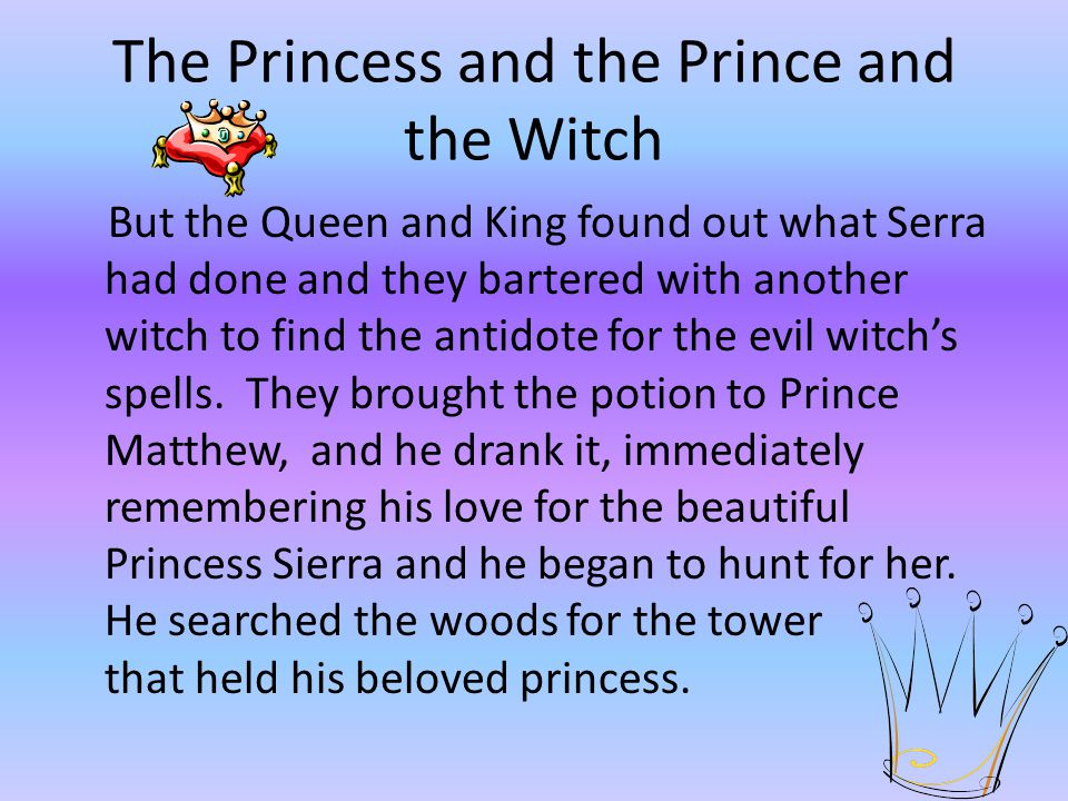 The Princess and the Prince and the Witch Little did Sierra's parents know, but the evil witch Serra had kidnapped Sierra and locked her away in a tower.