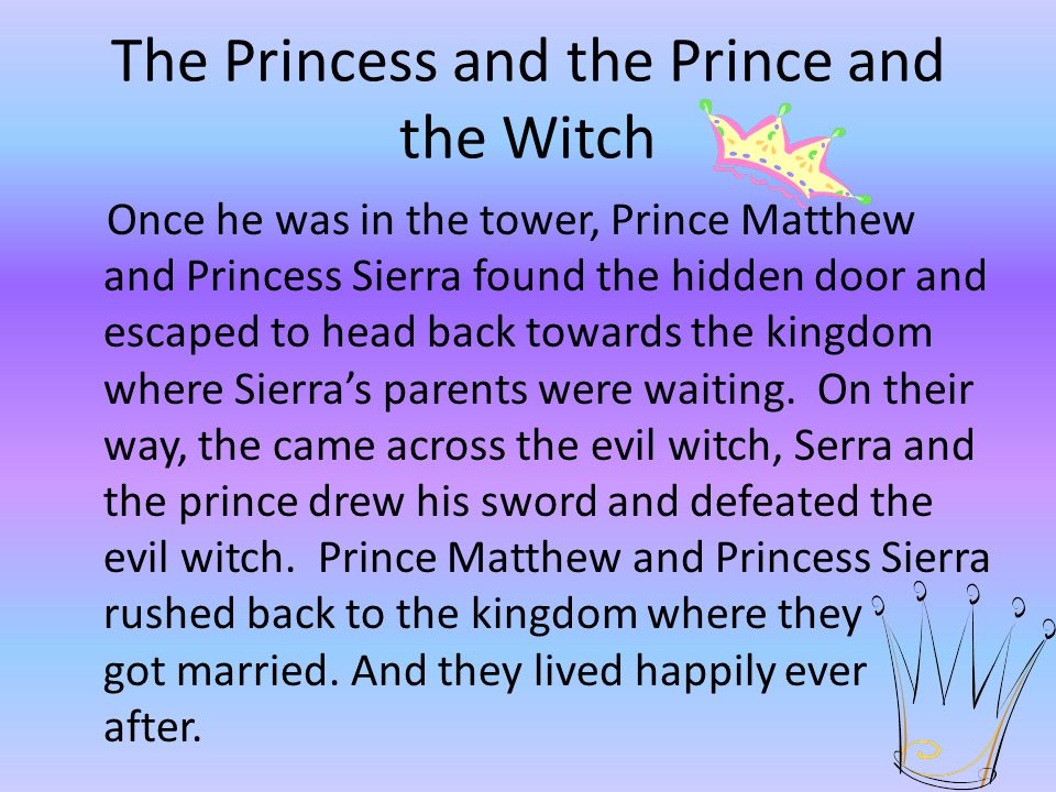 The Princess and the Prince and the Witch Once he was in the tower, Prince Matthew and Princess Sierra found the hidden door and escaped to head back towards the kingdom where Sierra's parents were waiting.