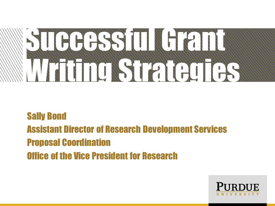 Successful Grant Writing Strategies Sally Bond Assistant Director of Research Development Services Proposal Coordination Office of the Vice President for Research