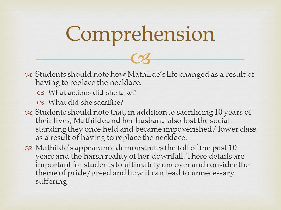   Students should note how Mathilde's life changed as a result of having to replace the necklace.  What actions did she take?  What did she sacrif