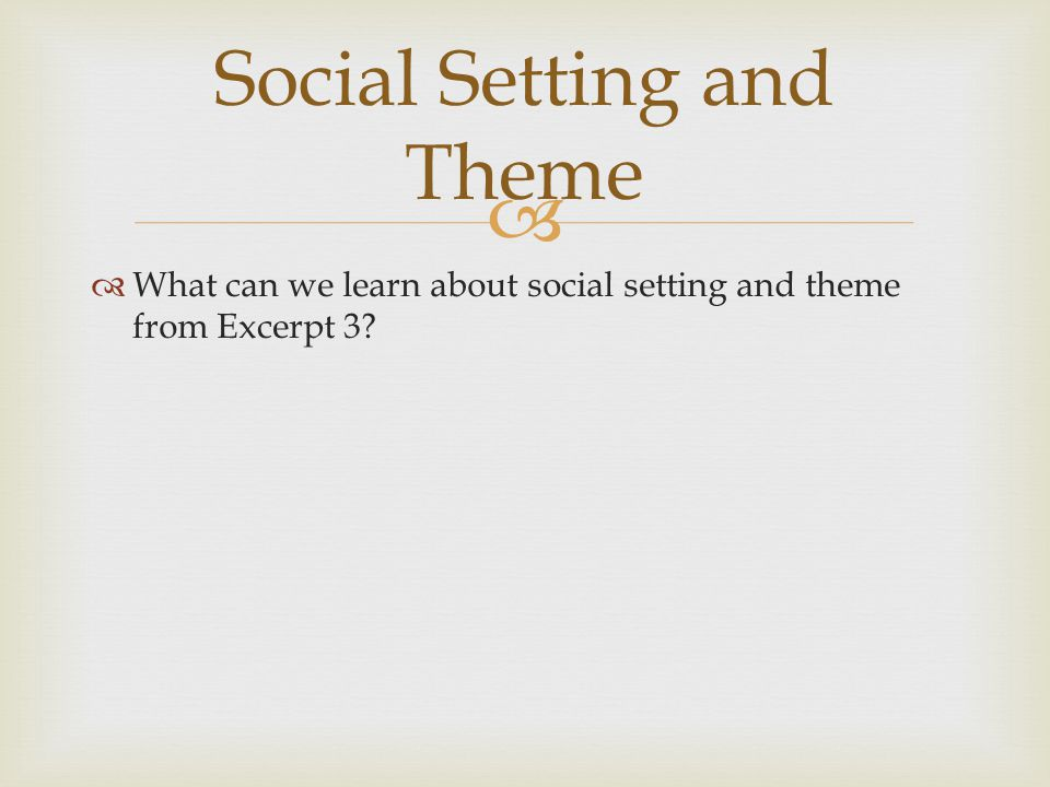   What can we learn about social setting and theme from Excerpt 3? Social Setting and Theme