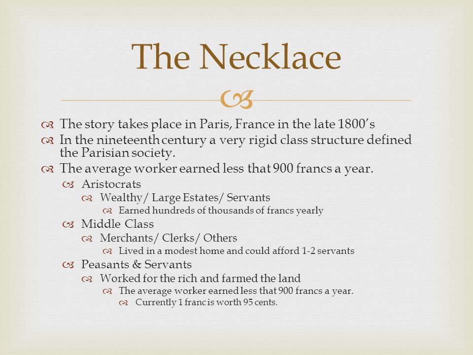   The story takes place in Paris, France in the late 1800's  In the nineteenth century a very rigid class structure defined the Parisian society. 