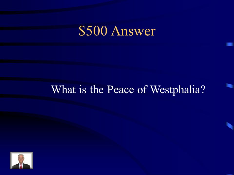 $500 Question from Religious Wars This Peace ended the 30 years war and created new and sovereign nations