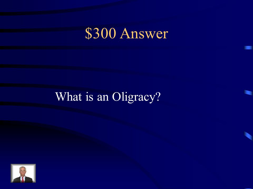 $300 Question from Misc. This type of government was ruled a group of Few people