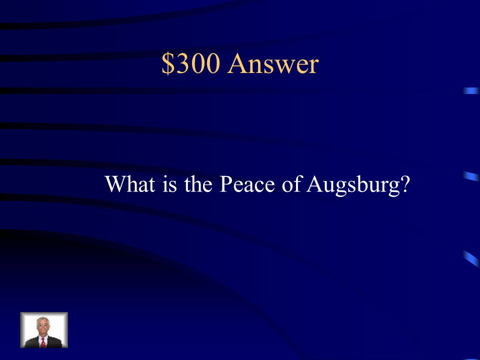 $300 Question from Religious Wars The peace failed to stop the religious tension in Europe because it only considered Lutherans and Catholics