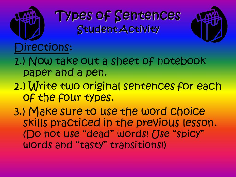 Types of Sentences Student Activity Directions: 1.) Now take out a sheet of notebook paper and a pen.