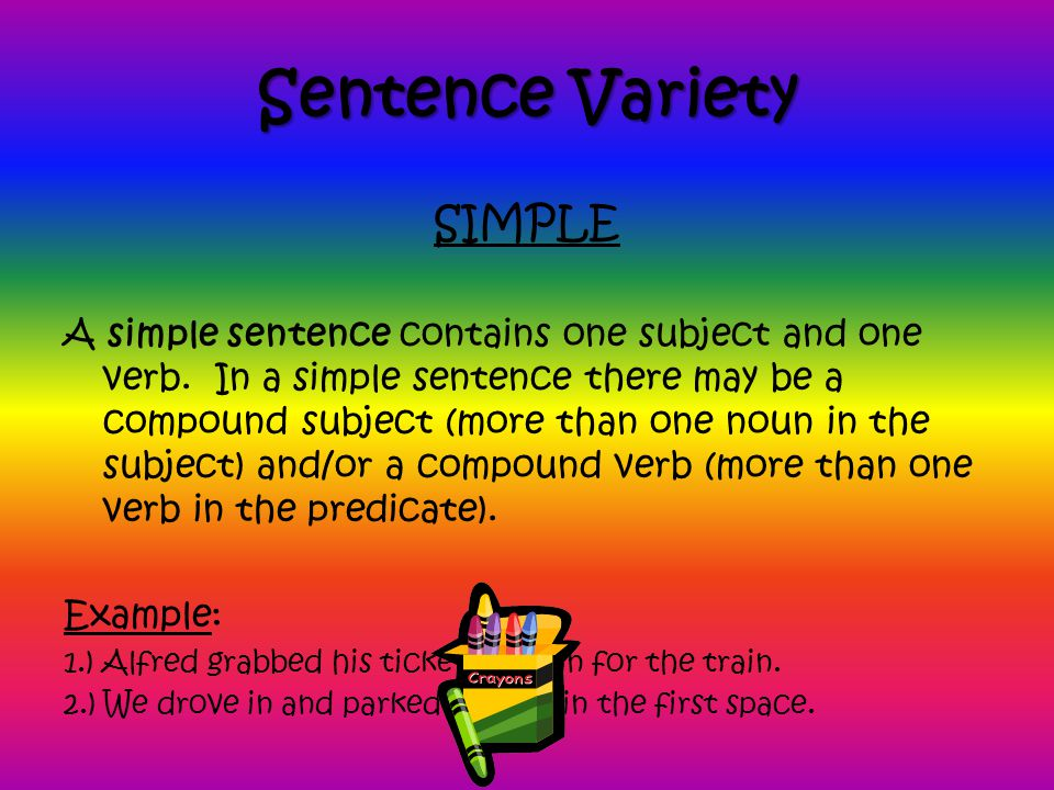 A simple sentence contains one subject and one verb.