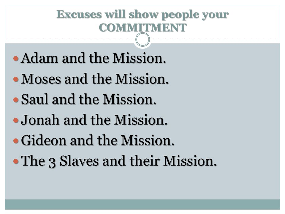 Excuses will show people your COMMITMENT Adam and the Mission. Adam and the Mission. Moses and the Mission. Moses and the Mission. Saul and the Missio