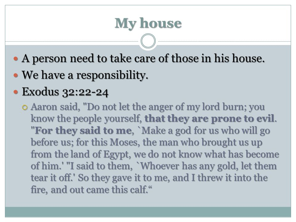 My house A person need to take care of those in his house. A person need to take care of those in his house. We have a responsibility. We have a respo