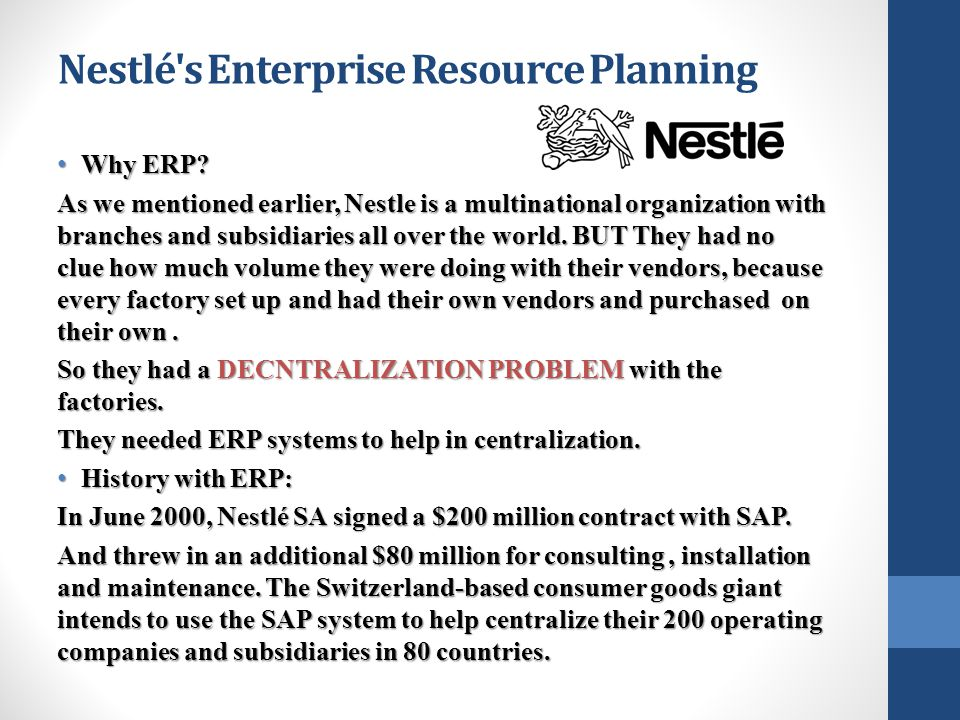Nestlé s Enterprise Resource Planning Why ERP.Why ERP.