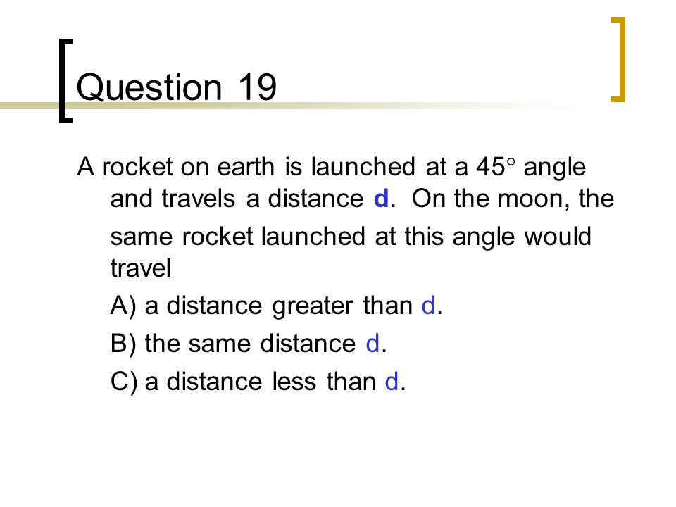 Question 19 A rocket on earth is launched at a 45° angle and travels a distance d.