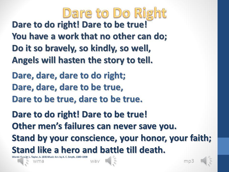 Dare to do right.Dare to be true.