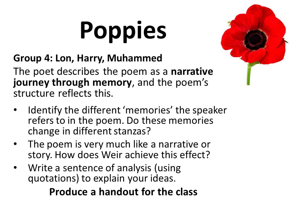 Poppies Group 4: Lon, Harry, Muhammed The poet describes the poem as a narrative journey through memory, and the poem's structure reflects this. Ident