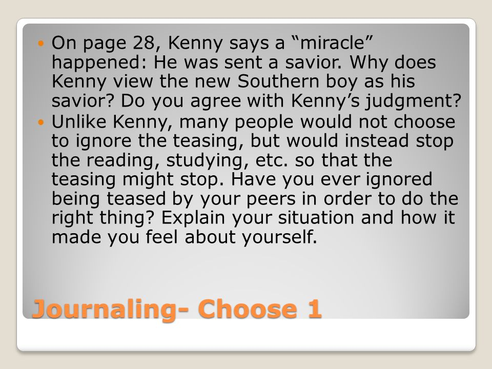 """Journaling- Choose 1 On page 28, Kenny says a """"miracle"""" happened: He was sent a savior. Why does Kenny view the new Southern boy as his savior? Do you"""