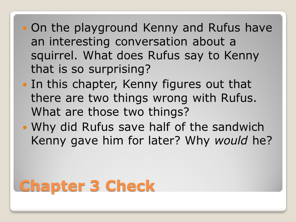 Chapter 3 Check On the playground Kenny and Rufus have an interesting conversation about a squirrel. What does Rufus say to Kenny that is so surprisin