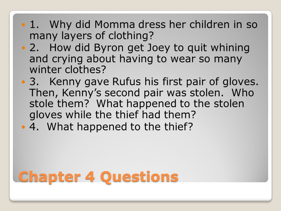Chapter 4 Questions 1.Why did Momma dress her children in so many layers of clothing? 2.How did Byron get Joey to quit whining and crying about having