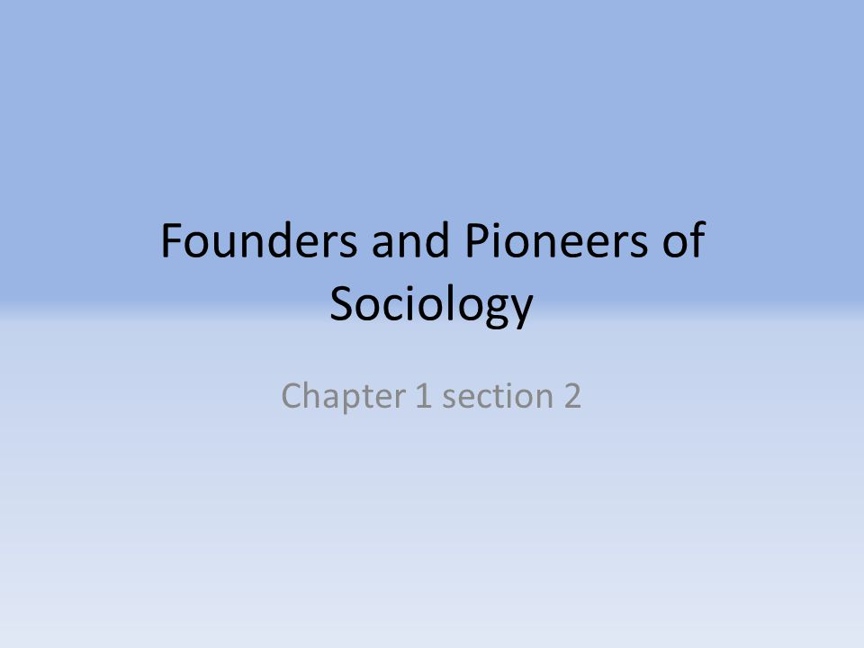 Founders and Pioneers of Sociology Chapter 1 section 2