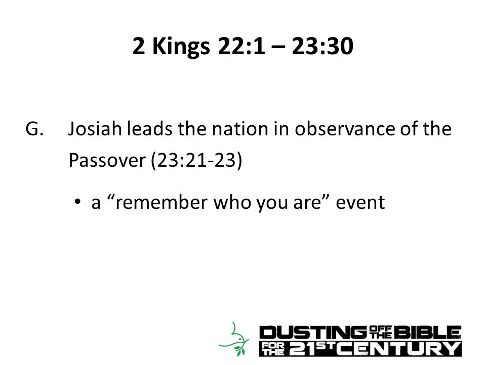 2 Kings 22:1 – 23:30 G.Josiah leads the nation in observance of the Passover (23:21-23) a remember who you are event