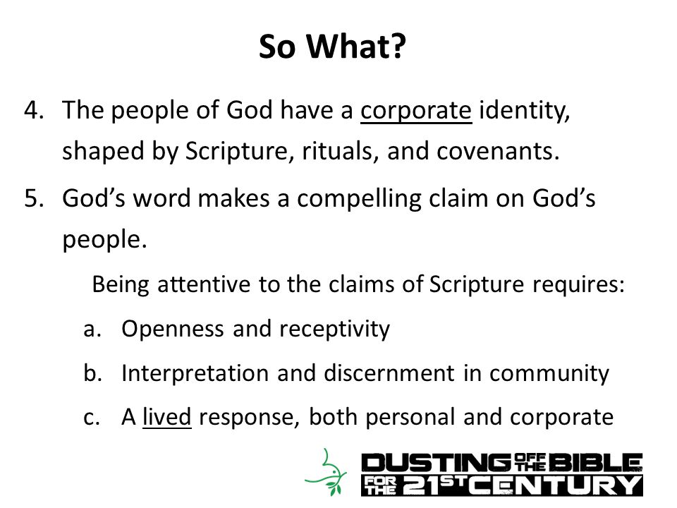 So What? 4.The people of God have a corporate identity, shaped by Scripture, rituals, and covenants. 5.God's word makes a compelling claim on God's pe