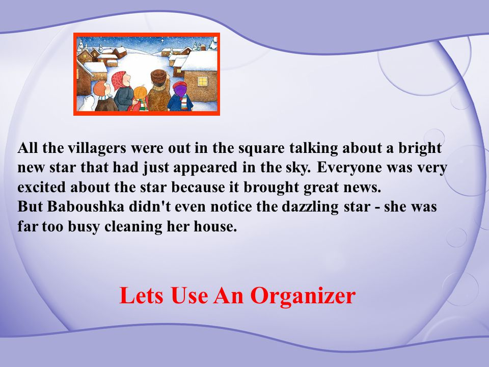 All the villagers were out in the square talking about a bright new star that had just appeared in the sky. Everyone was very excited about the star b