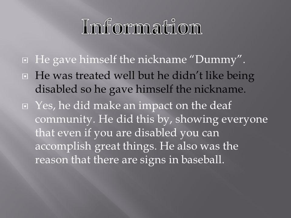  He gave himself the nickname Dummy .