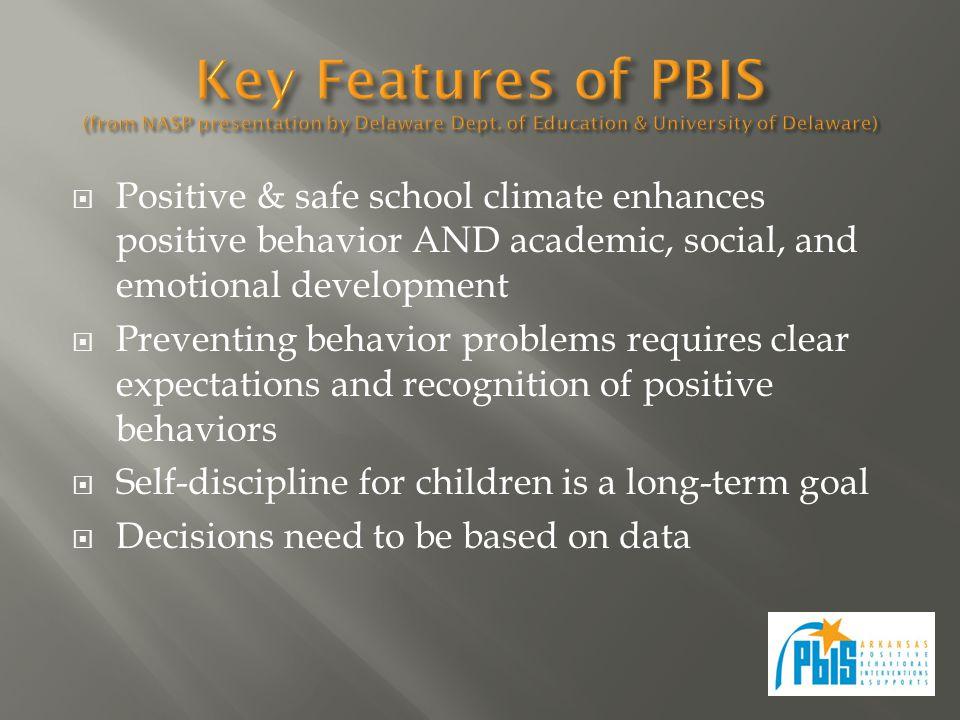  Positive & safe school climate enhances positive behavior AND academic, social, and emotional development  Preventing behavior problems requires cl