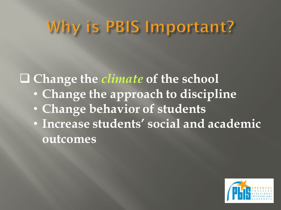  Change the climate of the school Change the approach to discipline Change behavior of students Increase students' social and academic outcomes
