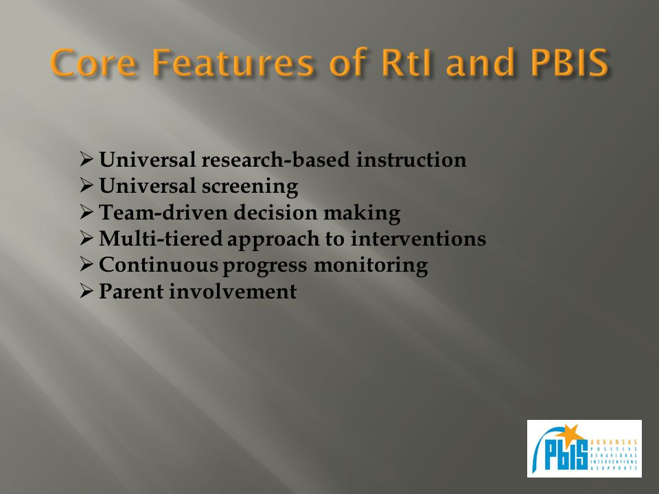  Universal research-based instruction  Universal screening  Team-driven decision making  Multi-tiered approach to interventions  Continuous progr