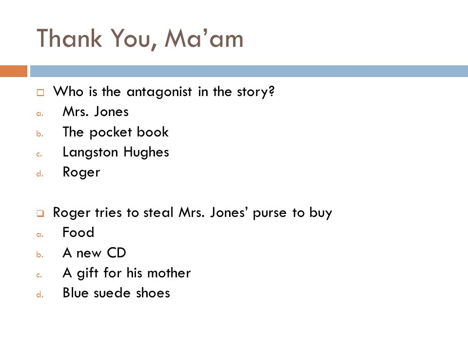 Thank You, Ma'am  Mrs.Jones makes Roger ________________.