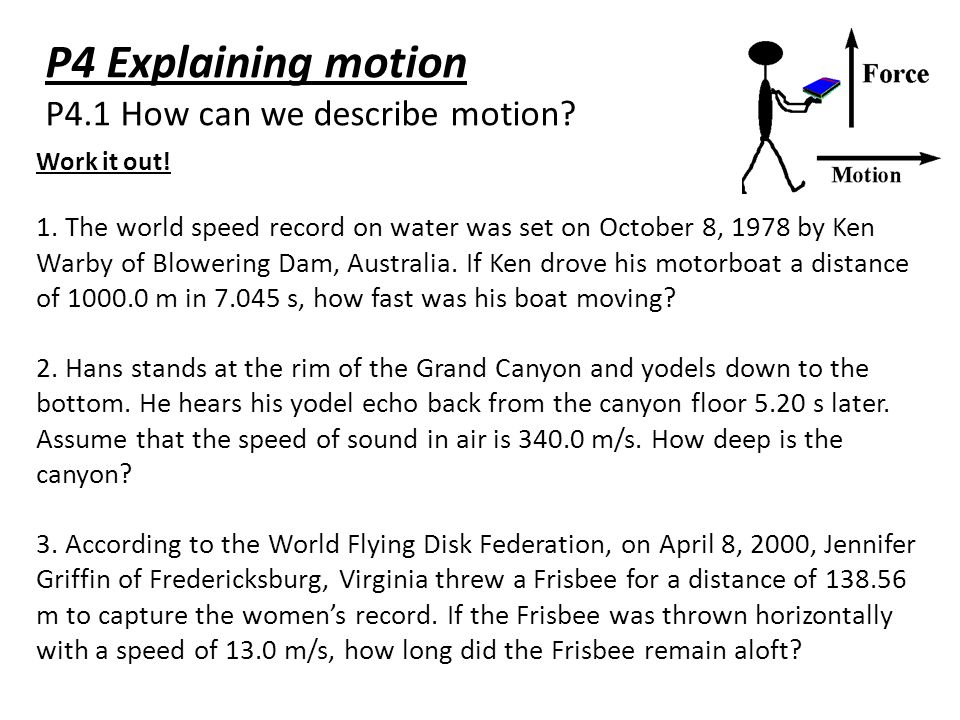 P4 Explaining motion P4.1 How can we describe motion? Work it out! 1. The world speed record on water was set on October 8, 1978 by Ken Warby of Blowe