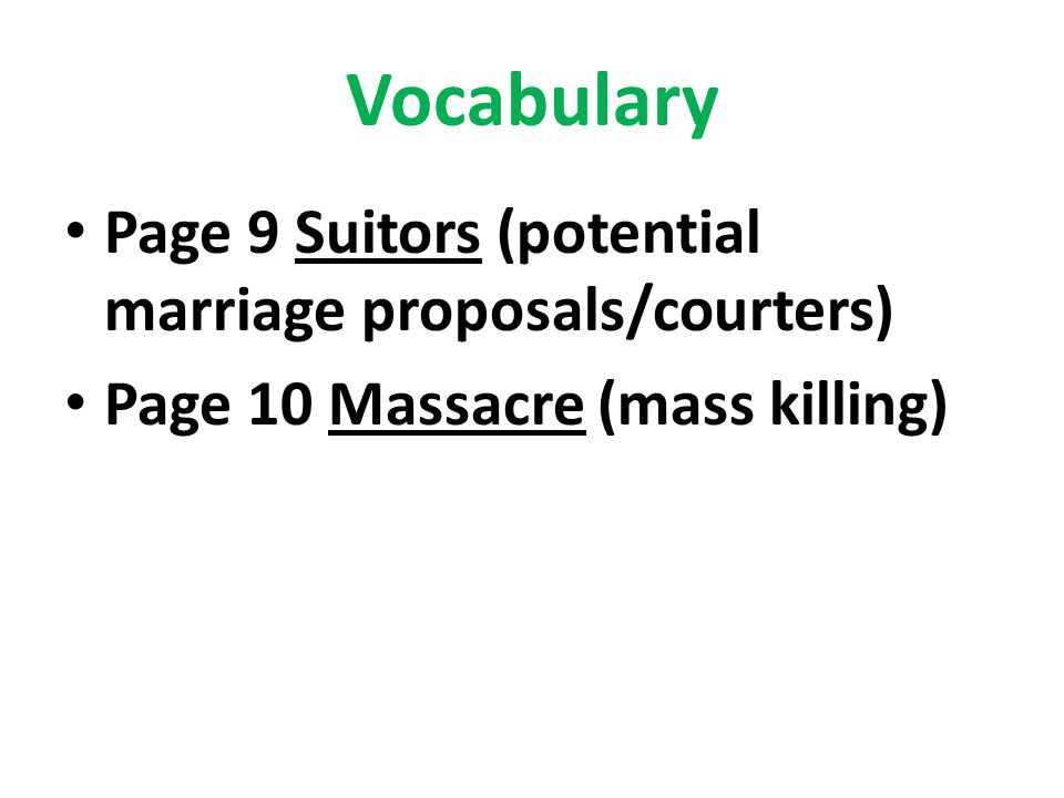 Vocabulary Page 9 Suitors (potential marriage proposals/courters) Page 10 Massacre (mass killing)