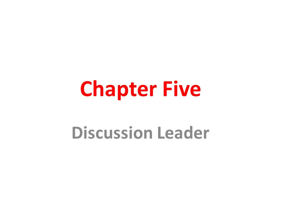 Chapter Five Discussion Leader