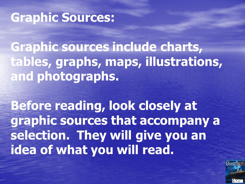 Graphic Sources: Graphic sources include charts, tables, graphs, maps, illustrations, and photographs.