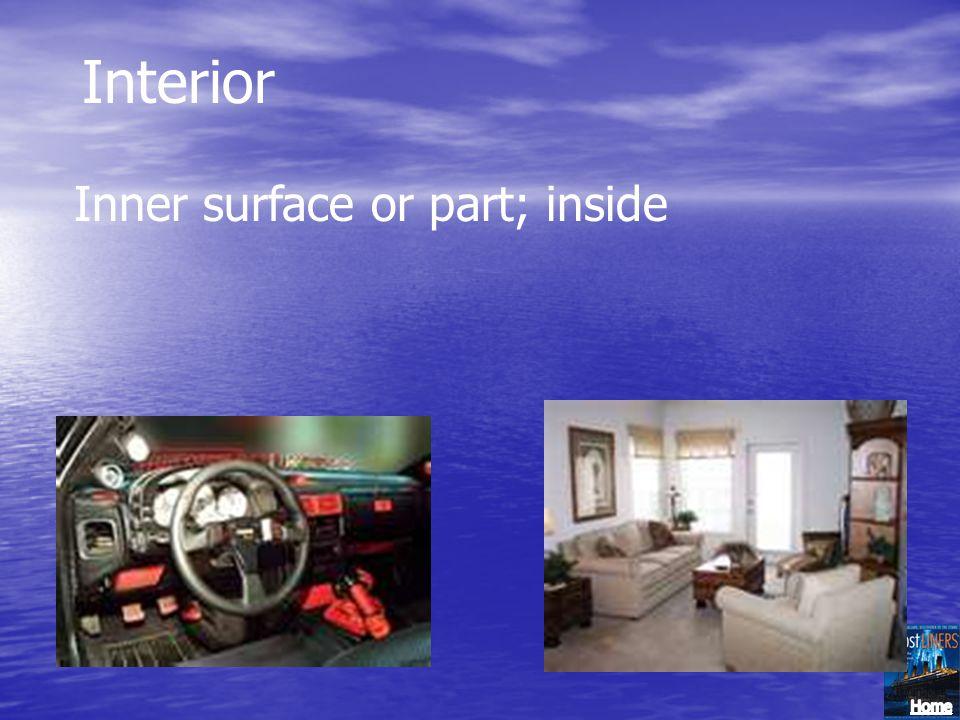 Interior Inner surface or part; inside