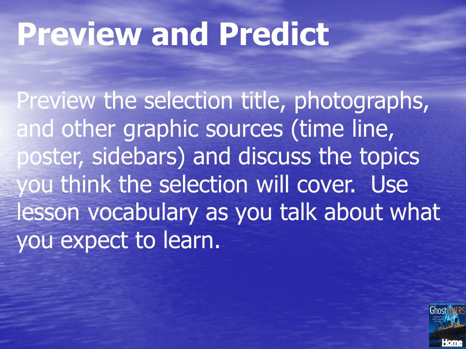 Preview and Predict Preview the selection title, photographs, and other graphic sources (time line, poster, sidebars) and discuss the topics you think the selection will cover.