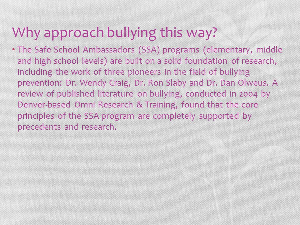Why approach bullying this way? The Safe School Ambassadors (SSA) programs (elementary, middle and high school levels) are built on a solid foundation