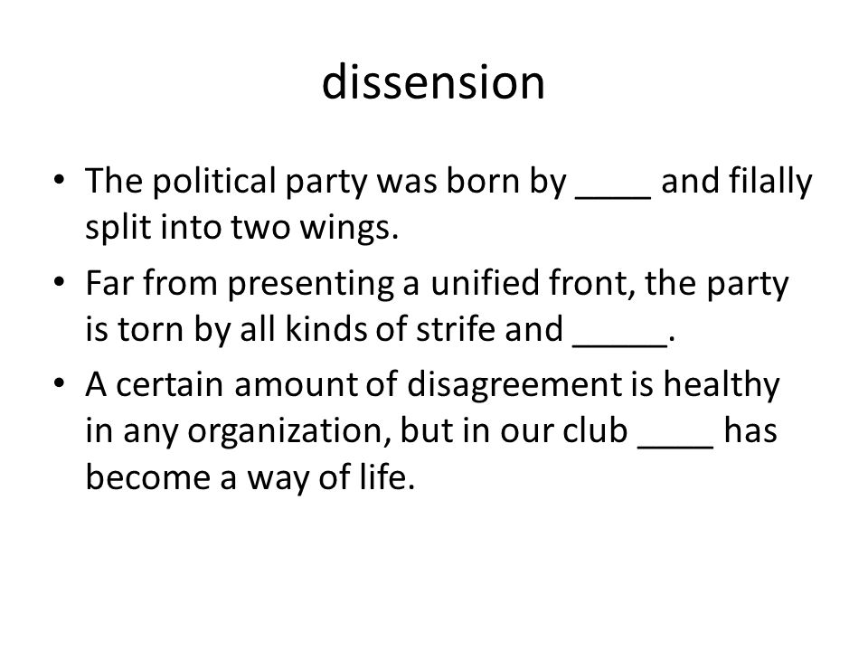 dissension The political party was born by ____ and filally split into two wings.