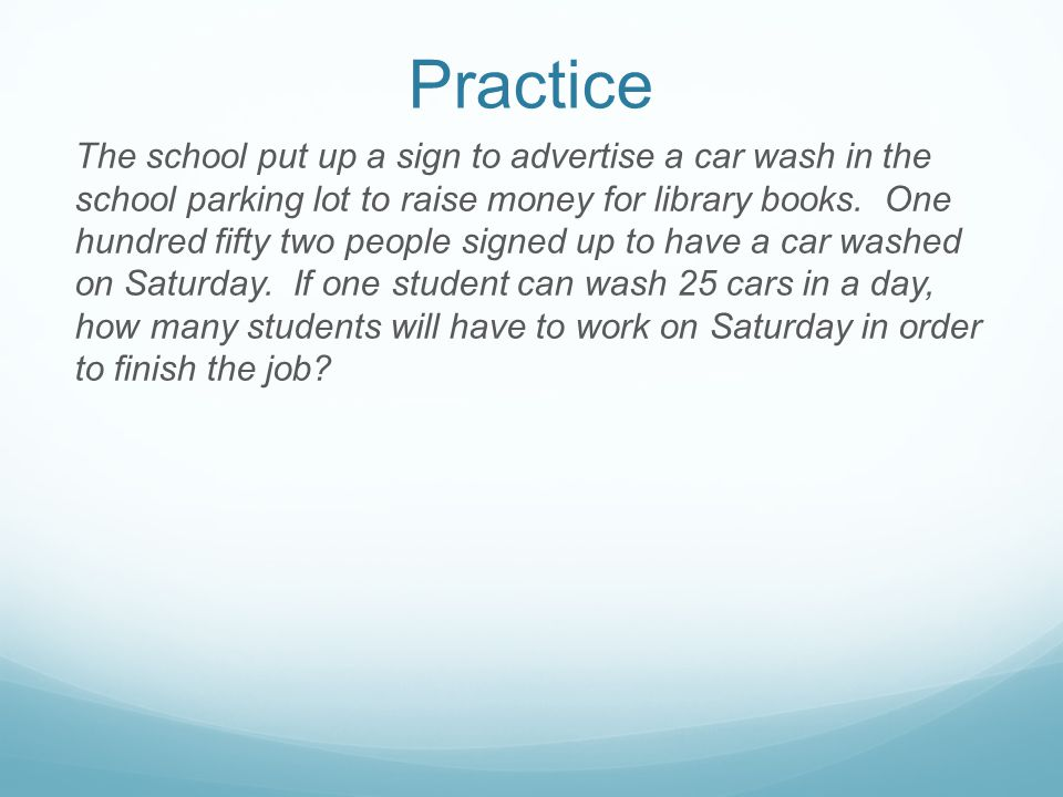 Practice The school put up a sign to advertise a car wash in the school parking lot to raise money for library books.