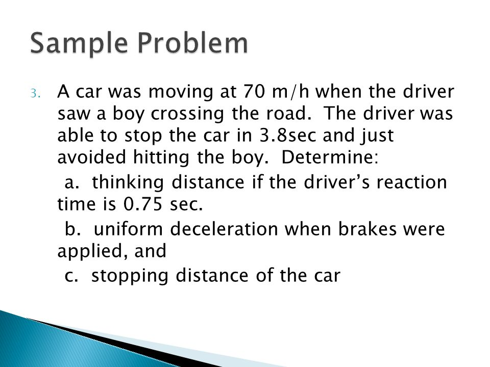 3.A car was moving at 70 m/h when the driver saw a boy crossing the road.