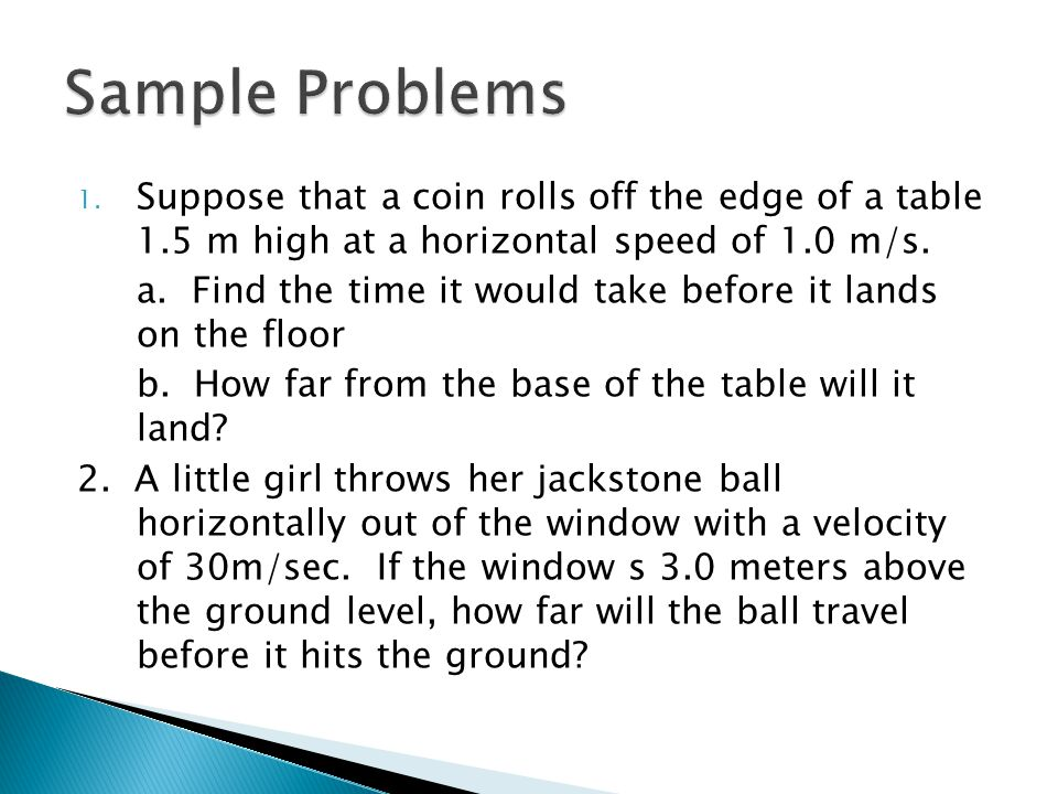 1.Suppose that a coin rolls off the edge of a table 1.5 m high at a horizontal speed of 1.0 m/s.