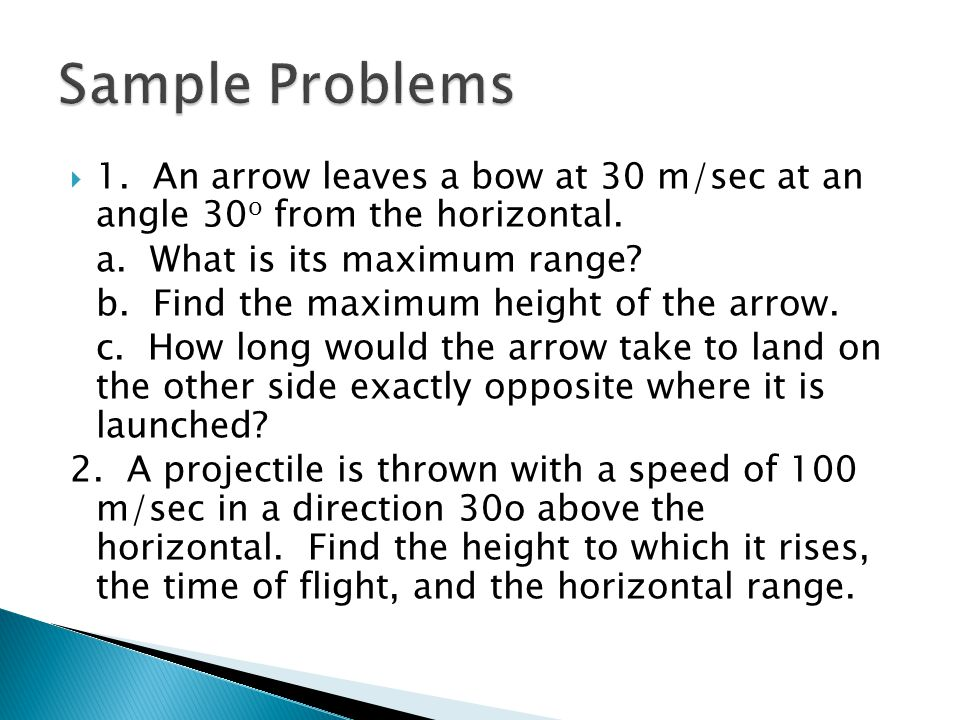  1.An arrow leaves a bow at 30 m/sec at an angle 30 o from the horizontal.