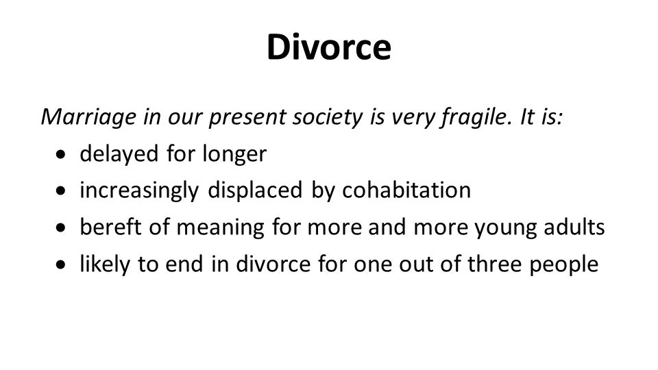 Divorce Marriage in our present society is very fragile.
