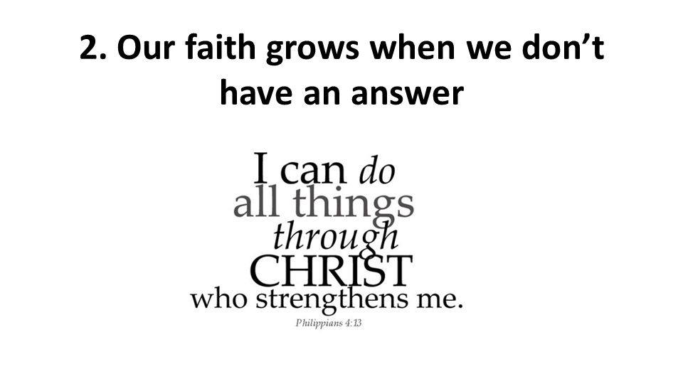 2. Our faith grows when we don't have an answer