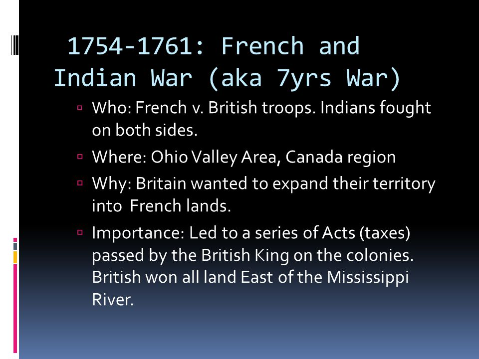 1754-1761: French and Indian War (aka 7yrs War)  W ho: French v.