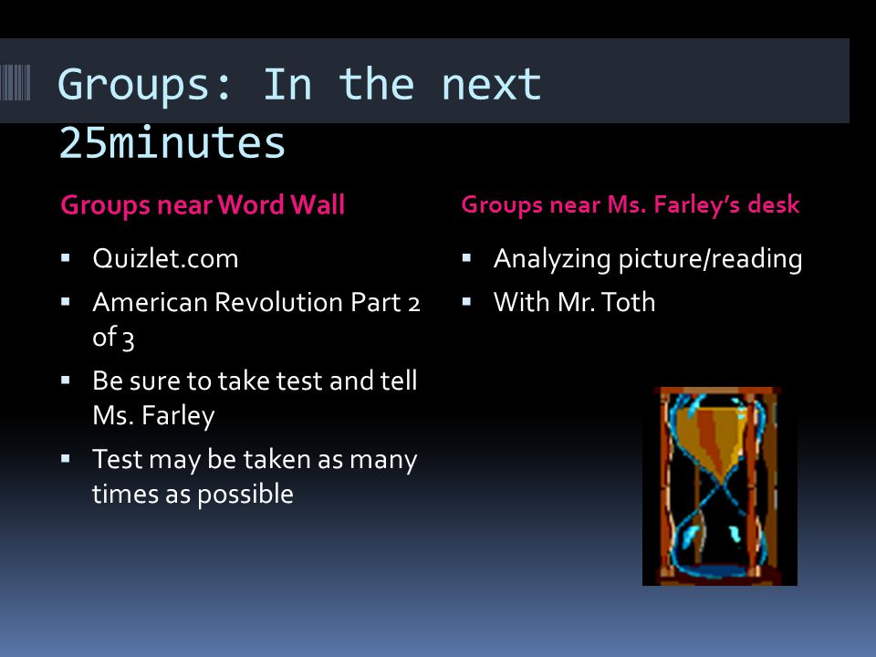 Groups: In the next 25minutes Groups near Word Wall Groups near Ms.