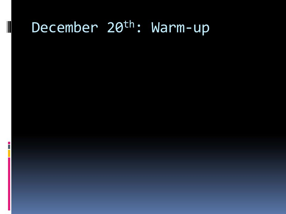 December 20 th : Warm-up