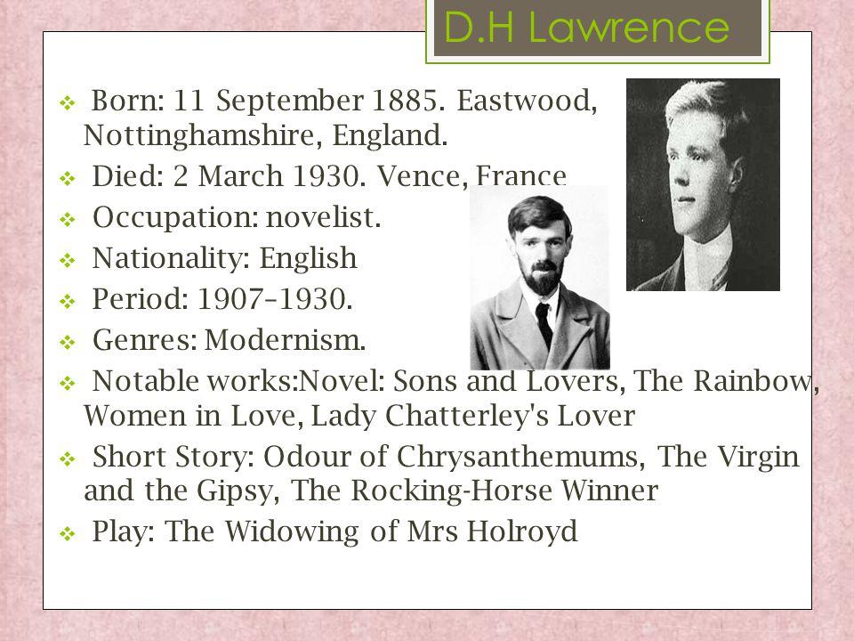 D.H Lawrence  Born: 11 September 1885. Eastwood, Nottinghamshire, England.