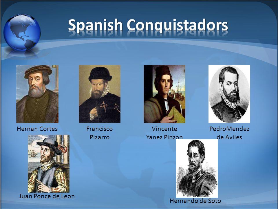 Hernando de Soto Juan Ponce de Leon Hernan CortesFrancisco Pizarro Vincente Yanez Pinzon PedroMendez de Aviles