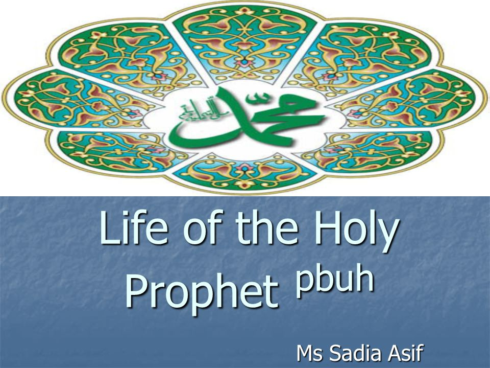 Life of the Holy Prophet pbuh Ms Sadia Asif